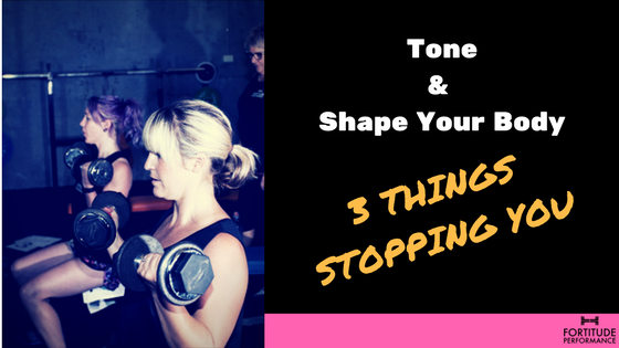 Tone and Shape Your Body-3 Things Stopping You