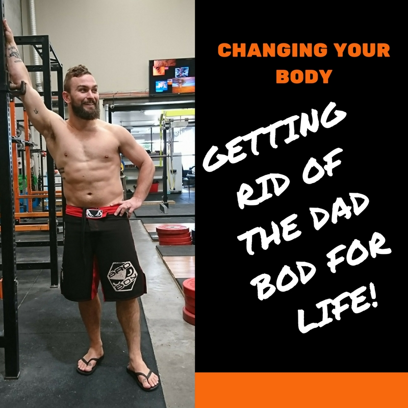 Changing Your Body - Getting Rid Of The Dad Bod For Life
